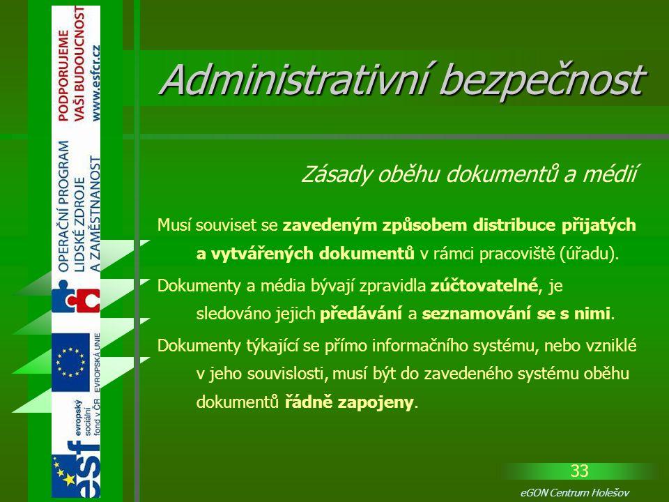 33 eGON Centrum Holešov Musí souviset se zavedeným způsobem distribuce přijatých a vytvářených dokumentů v rámci pracoviště (úřadu). Dokumenty a média