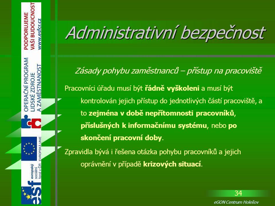 34 eGON Centrum Holešov Pracovníci úřadu musí být řádně vyškoleni a musí být kontrolován jejich přístup do jednotlivých částí pracoviště, a to zejména