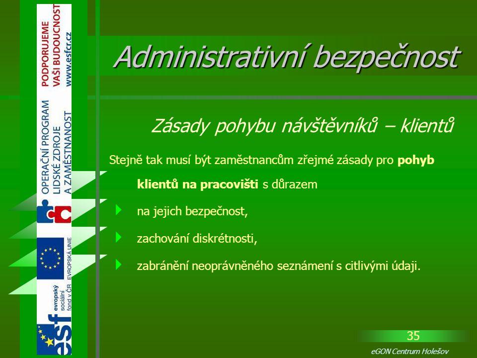 35 eGON Centrum Holešov Stejně tak musí být zaměstnancům zřejmé zásady pro pohyb klientů na pracovišti s důrazem  na jejich bezpečnost,  zachování d