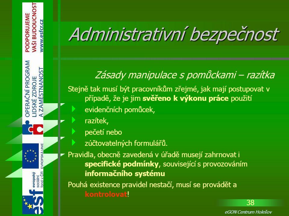 38 eGON Centrum Holešov Stejně tak musí být pracovníkům zřejmé, jak mají postupovat v případě, že je jim svěřeno k výkonu práce použití  evidenčních