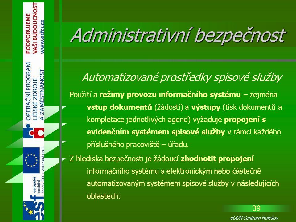 39 eGON Centrum Holešov Použití a režimy provozu informačního systému – zejména vstup dokumentů (žádostí) a výstupy (tisk dokumentů a kompletace jedno