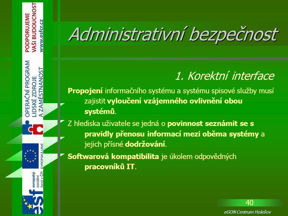 40 eGON Centrum Holešov Propojení informačního systému a systému spisové služby musí zajistit vyloučení vzájemného ovlivnění obou systémů. Z hlediska