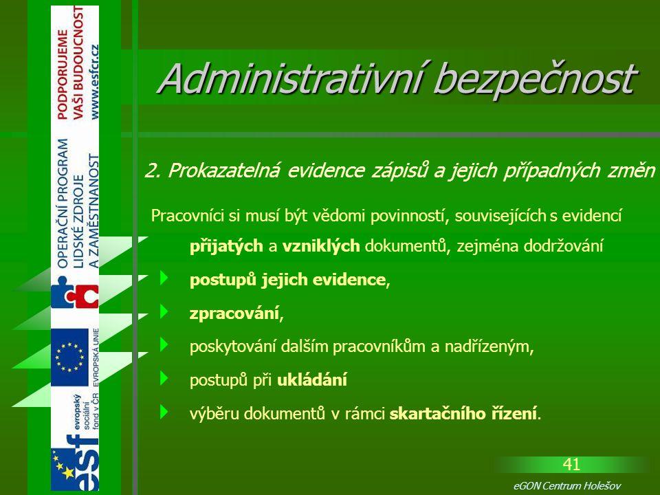 41 eGON Centrum Holešov Pracovníci si musí být vědomi povinností, souvisejících s evidencí přijatých a vzniklých dokumentů, zejména dodržování  postu