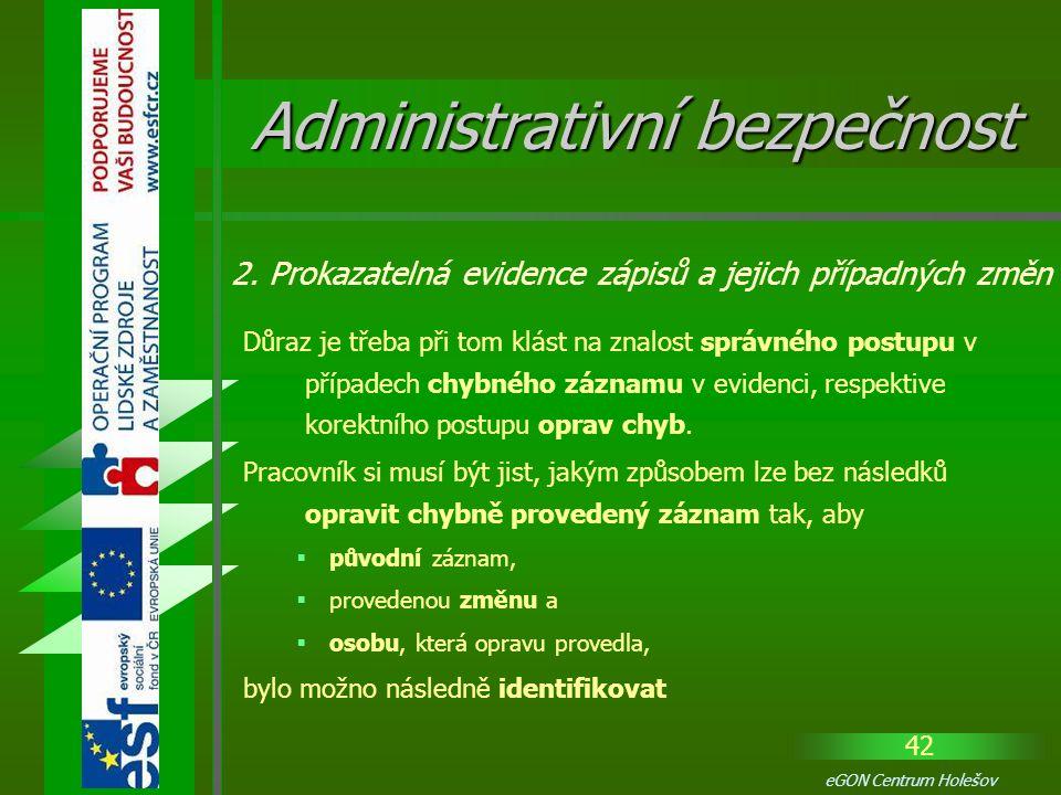 42 eGON Centrum Holešov Důraz je třeba při tom klást na znalost správného postupu v případech chybného záznamu v evidenci, respektive korektního postu