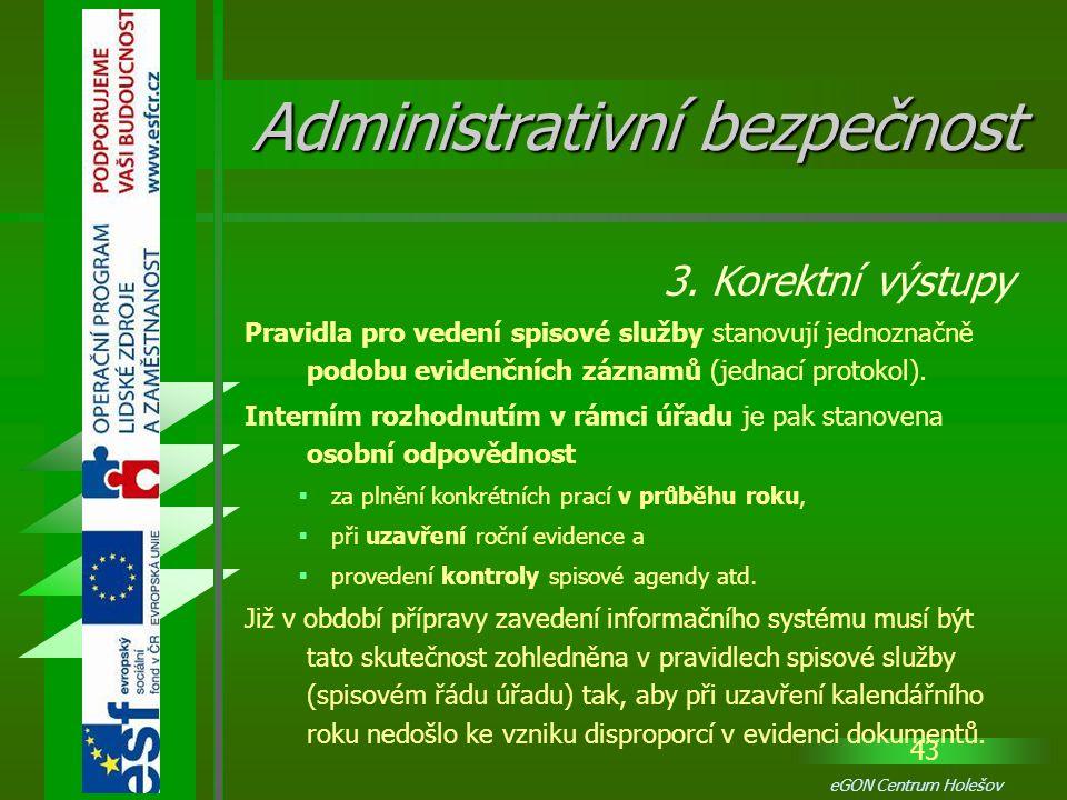 43 eGON Centrum Holešov Pravidla pro vedení spisové služby stanovují jednoznačně podobu evidenčních záznamů (jednací protokol). Interním rozhodnutím v