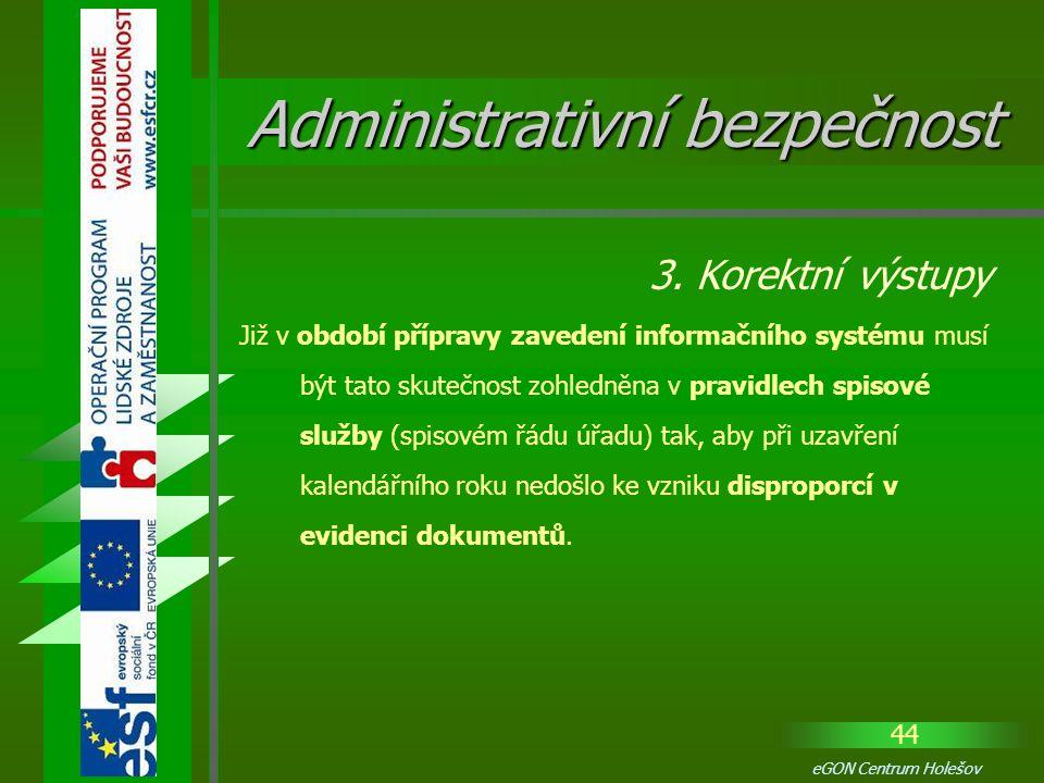 44 eGON Centrum Holešov Již v období přípravy zavedení informačního systému musí být tato skutečnost zohledněna v pravidlech spisové služby (spisovém