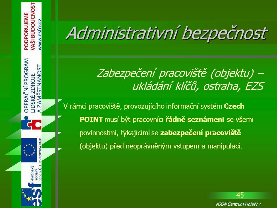 45 eGON Centrum Holešov V rámci pracoviště, provozujícího informační systém Czech POINT musí být pracovníci řádně seznámeni se všemi povinnostmi, týka