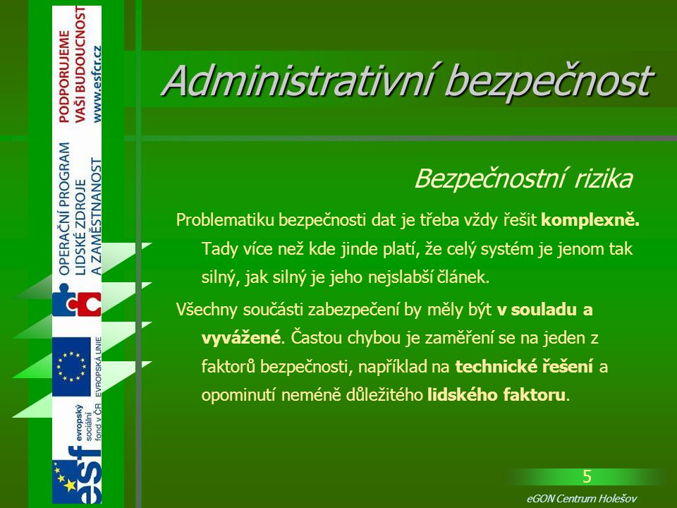 36 eGON Centrum Holešov Pracovníci musí být seznámeni s možnostmi bezpečného ukládání dokumentů a médií  v průběhu pracovní doby,  v době přestávek v práci,  po skončení pracovní doby.