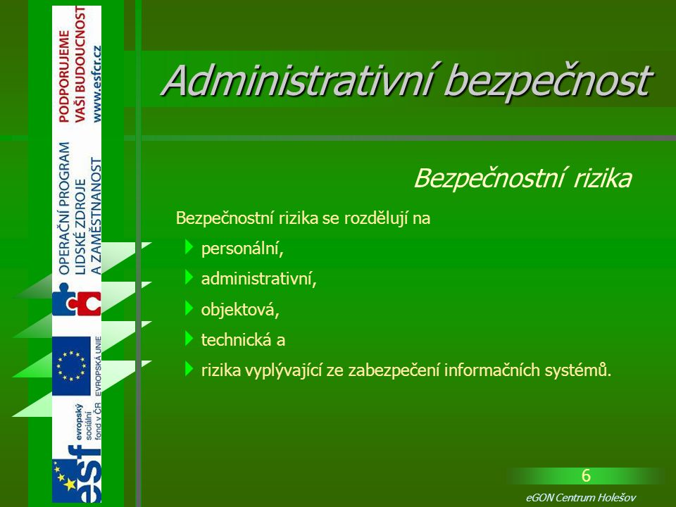 47 eGON Centrum Holešov U administrativní bezpečnosti je těžištěm práce PŘEDEVŠÍM PERSONÁL.