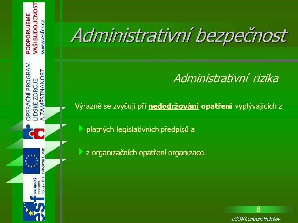 29 eGON Centrum Holešov Napadení informačního systému může být :  Úmyslné Běžnými prostředky nelze informační systém dostatečně ochránit před odhodlaným a znalým útočníkem.