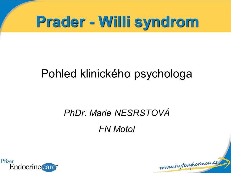 Prader - Willi syndrom V roce 1956 švýcarští endokrinologové Praderová, Labhart a Willi popsali skupinu dětí, které měly shodné tělesné znaky, a to malý vzrůst, snížený svalový tonus, nadváhu, opožděný pohlavní vývoj a lehce snížené mentální schopnosti.