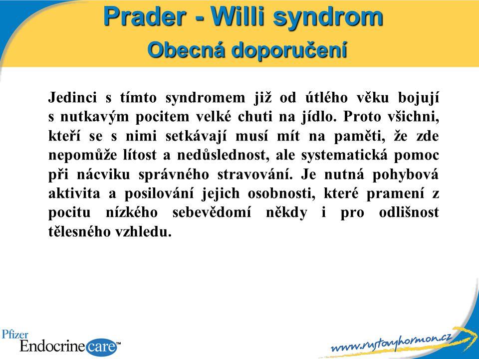 Prader - Willi syndrom Obecná doporučení Jedinci s tímto syndromem již od útlého věku bojují s nutkavým pocitem velké chuti na jídlo. Proto všichni, k