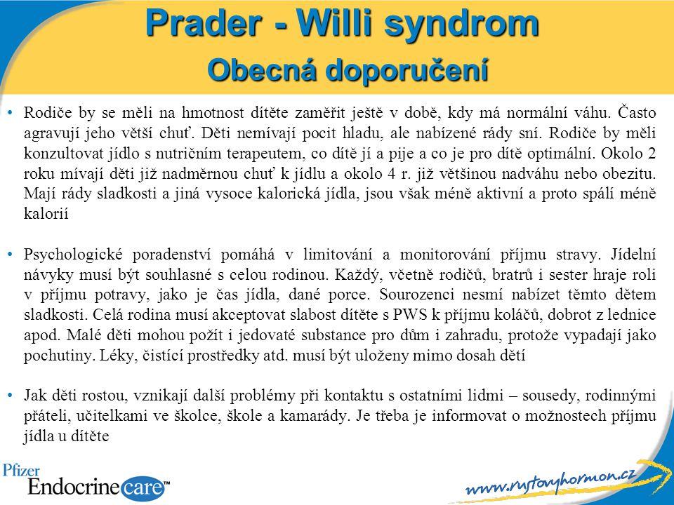 Prader - Willi syndrom Obecná doporučení Rodiče by se měli na hmotnost dítěte zaměřit ještě v době, kdy má normální váhu. Často agravují jeho větší ch