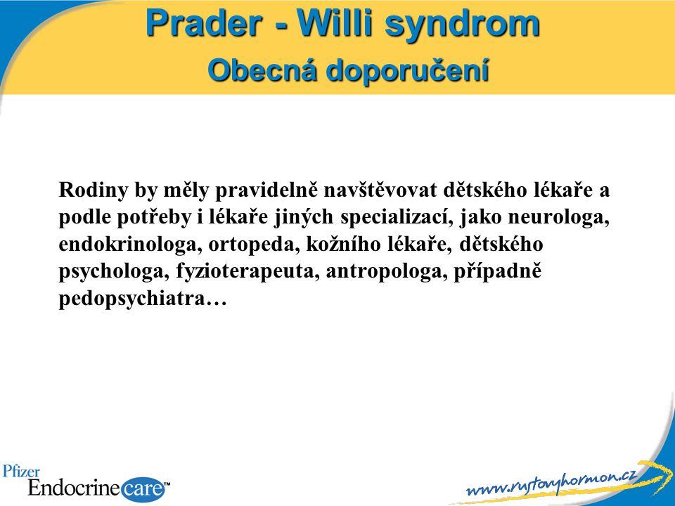 Prader - Willi syndrom Obecná doporučení Rodiny by měly pravidelně navštěvovat dětského lékaře a podle potřeby i lékaře jiných specializací, jako neur