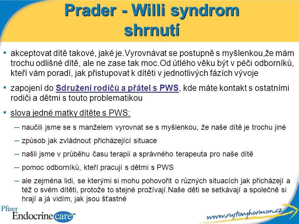 Prader - Willi syndrom shrnutí akceptovat dítě takové, jaké je.Vyrovnávat se postupně s myšlenkou,že mám trochu odlišné dítě, ale ne zase tak moc.Od ú