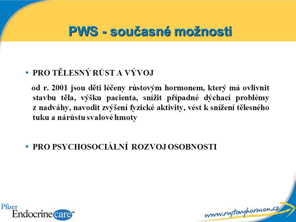 PWS - současné možnosti PRO TĚLESNÝ RŮST A VÝVOJ od r. 2001 jsou děti léčeny růstovým hormonem, který má ovlivnit stavbu těla, výšku pacienta, snížit