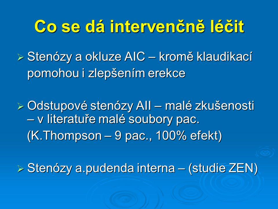 Co se dá intervenčně léčit  Stenózy a okluze AIC – kromě klaudikací pomohou i zlepšením erekce  Odstupové stenózy AII – malé zkušenosti – v literatuře malé soubory pac.