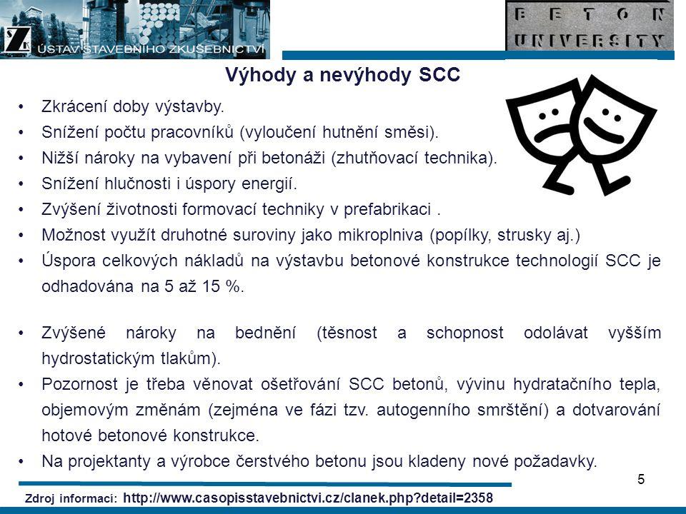 Zdroj informací: Svaz výrobců betonu ČR - http://www.svb.cz/pdf/smernicescc.pdf Rozšířený seznam zkušebních metod pro hodnocení čerstvého SCC (metody vhodné pro vývoj samozhutnitelného betonu, hodnocení jeho vlastností ve vztahu ke konkrétnímu použití a pro zkoušky na staveništi) 6