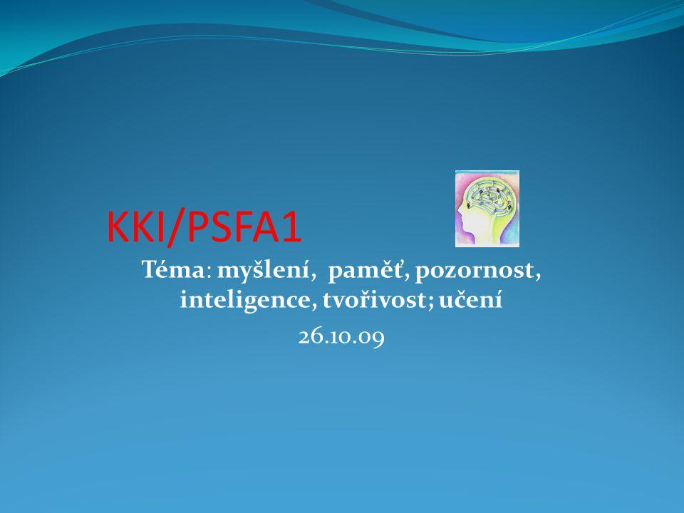 KKI/PSFA1 Téma: myšlení, paměť, pozornost, inteligence, tvořivost; učení 26.10.09
