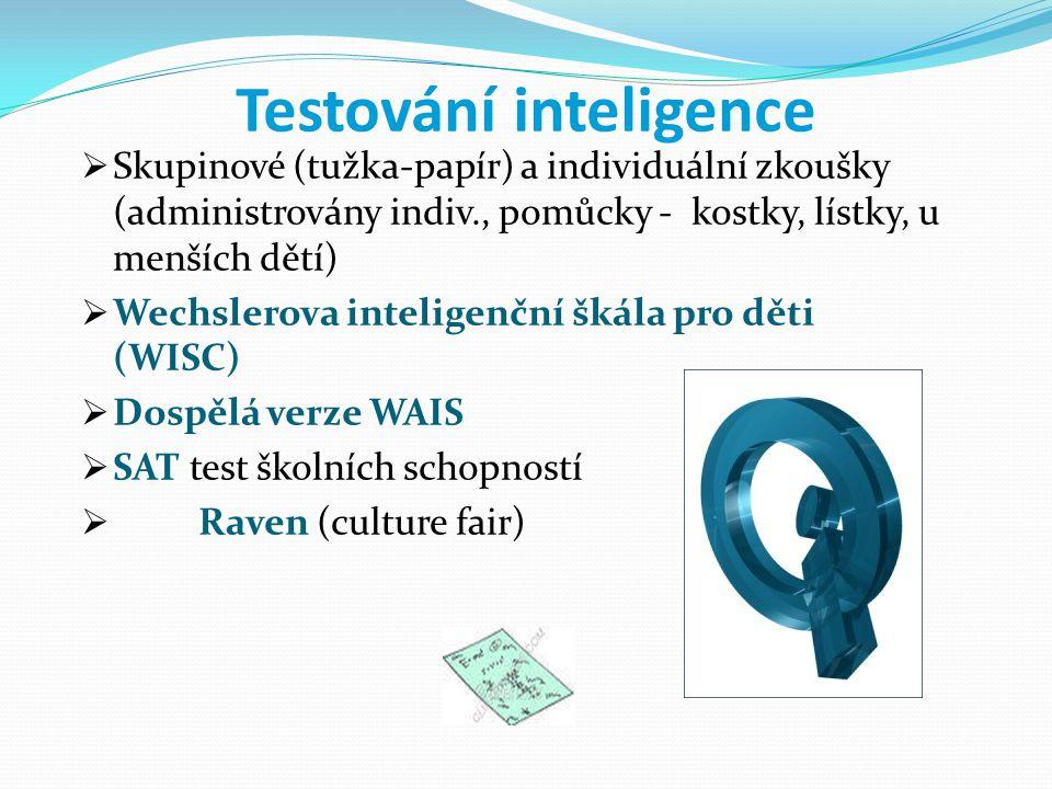 Testování inteligence  Skupinové (tužka-papír) a individuální zkoušky (administrovány indiv., pomůcky - kostky, lístky, u menších dětí)  Wechslerova inteligenční škála pro děti (WISC)  Dospělá verze WAIS  SAT test školních schopností  Raven (culture fair)
