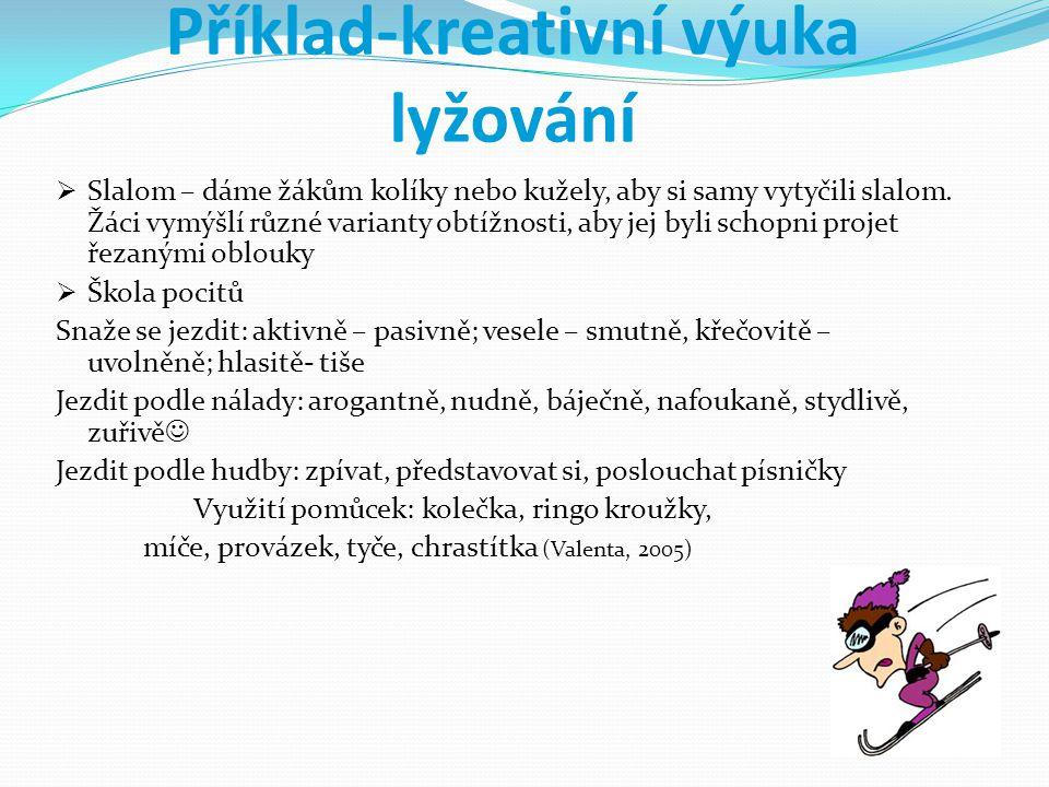Příklad-kreativní výuka lyžování  Slalom – dáme žákům kolíky nebo kužely, aby si samy vytyčili slalom.