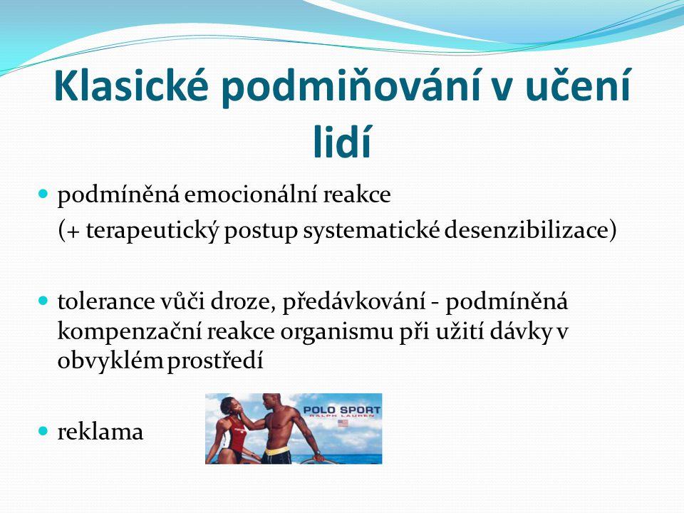 podmíněná emocionální reakce (+ terapeutický postup systematické desenzibilizace) tolerance vůči droze, předávkování - podmíněná kompenzační reakce or