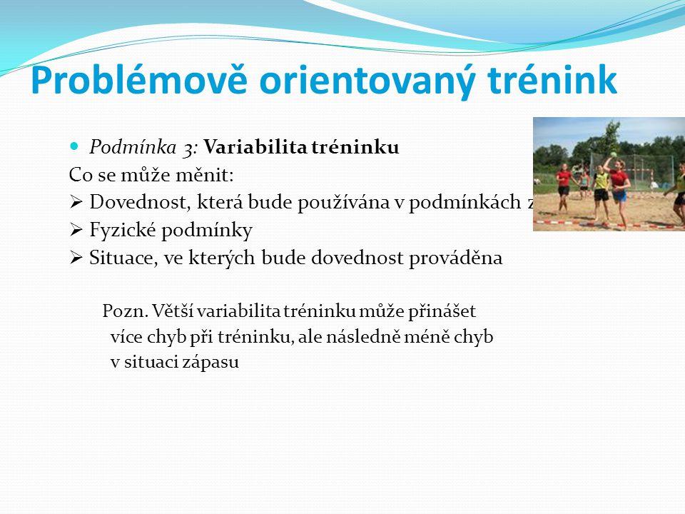 Problémově orientovaný trénink Podmínka 3: Variabilita tréninku Co se může měnit:  Dovednost, která bude používána v podmínkách zápasu  Fyzické podmínky  Situace, ve kterých bude dovednost prováděna Pozn.