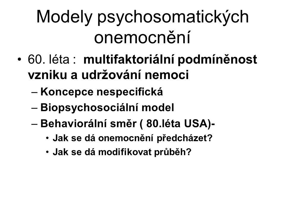 Modely psychosomatických onemocnění 60. léta : multifaktoriální podmíněnost vzniku a udržování nemoci –Koncepce nespecifická –Biopsychosociální model