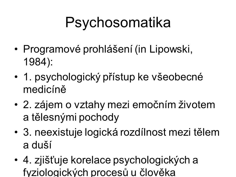 Psychosomatika Programové prohlášení (in Lipowski, 1984): 1. psychologický přístup ke všeobecné medicíně 2. zájem o vztahy mezi emočním životem a těle