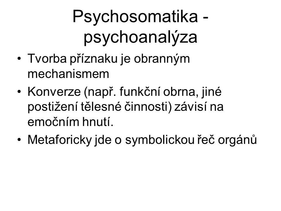 Psychosomatika - psychoanalýza Tvorba příznaku je obranným mechanismem Konverze (např. funkční obrna, jiné postižení tělesné činnosti) závisí na emočn