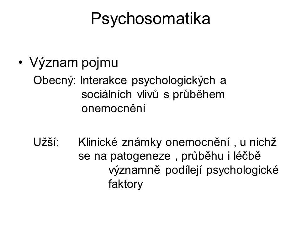 Psychosomatika Význam pojmu Obecný: Interakce psychologických a sociálních vlivů s průběhem onemocnění Užší:Klinické známky onemocnění, u nichž se na