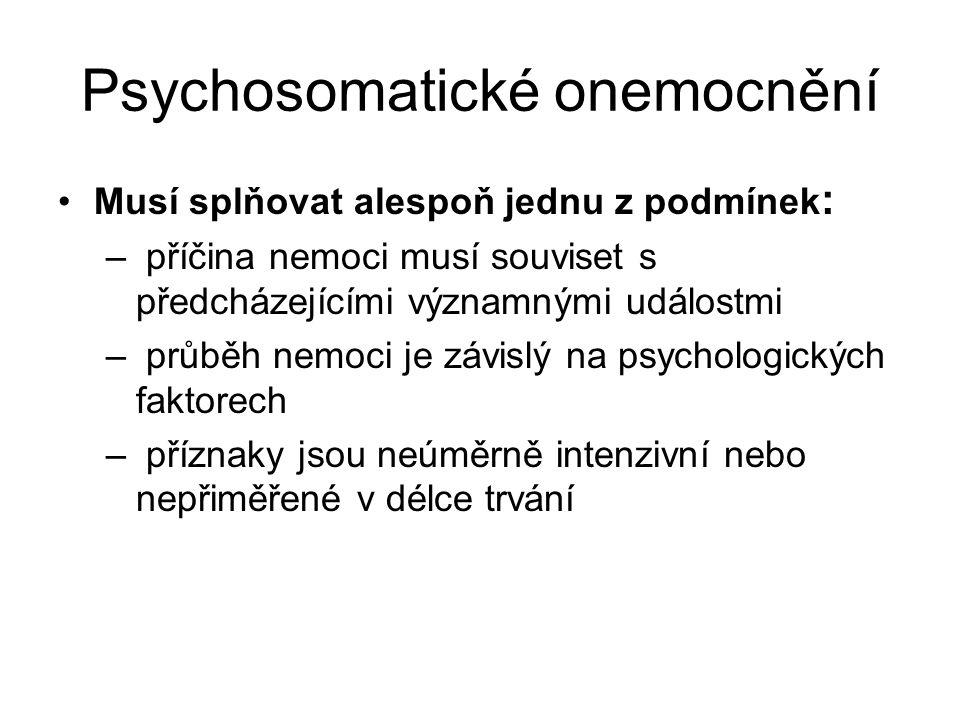 Psychosomatické onemocnění Musí splňovat alespoň jednu z podmínek : – příčina nemoci musí souviset s předcházejícími významnými událostmi – průběh nem