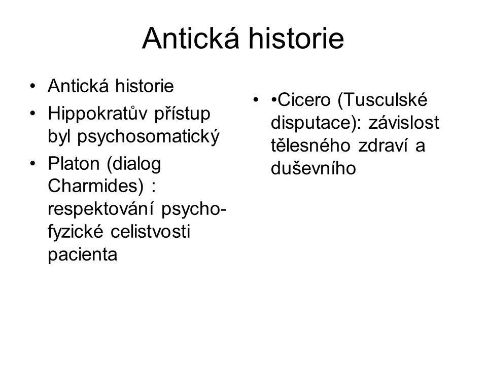 Antická historie Hippokratův přístup byl psychosomatický Platon (dialog Charmides) : respektování psycho- fyzické celistvosti pacienta Cicero (Tusculs