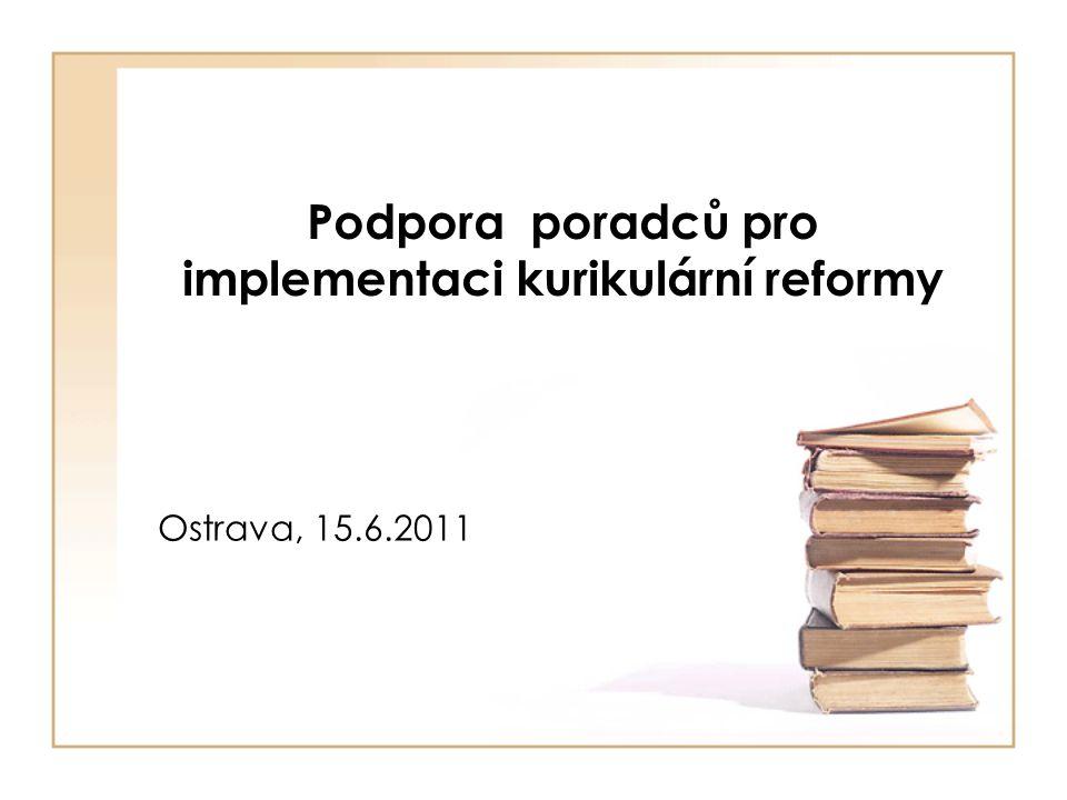 Podpora poradců pro implementaci kurikulární reformy Ostrava, 15.6.2011