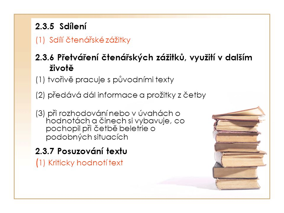 2.3.5 Sdílení (1)Sdílí čtenářské zážitky 2.3.6 Přetváření čtenářských zážitků, využití v dalším životě (1) tvořivě pracuje s původními texty (2) předá