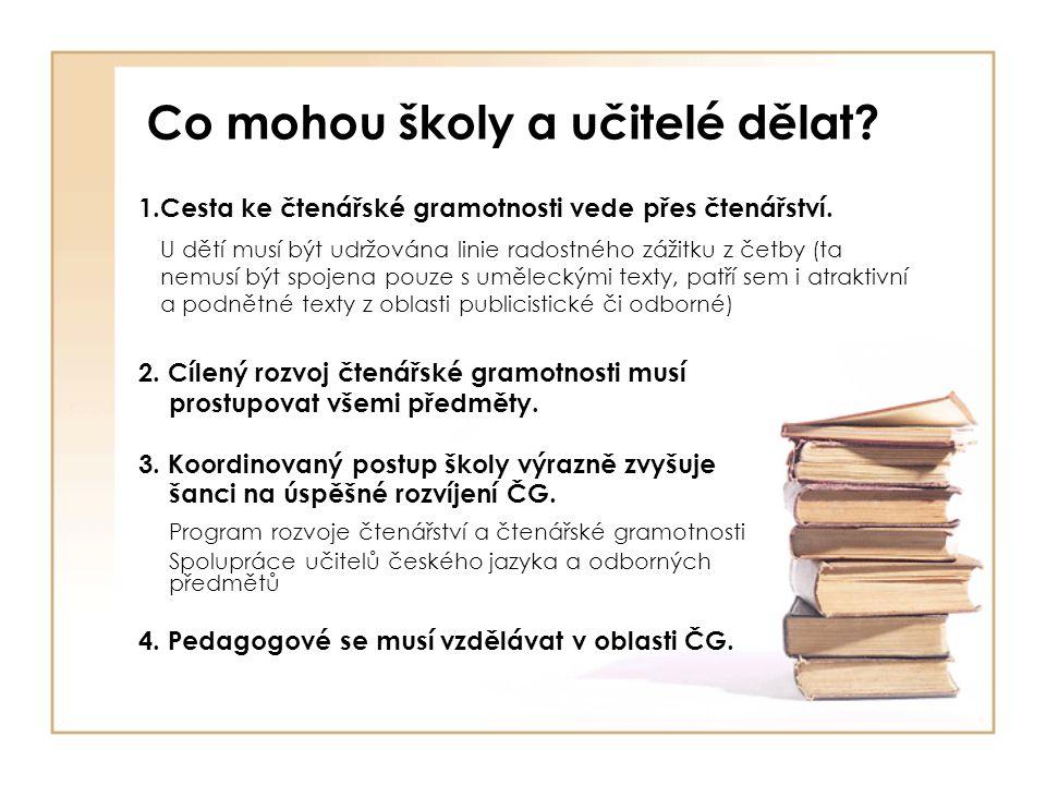 Co mohou školy a učitelé dělat? 1.Cesta ke čtenářské gramotnosti vede přes čtenářství. U dětí musí být udržována linie radostného zážitku z četby (ta