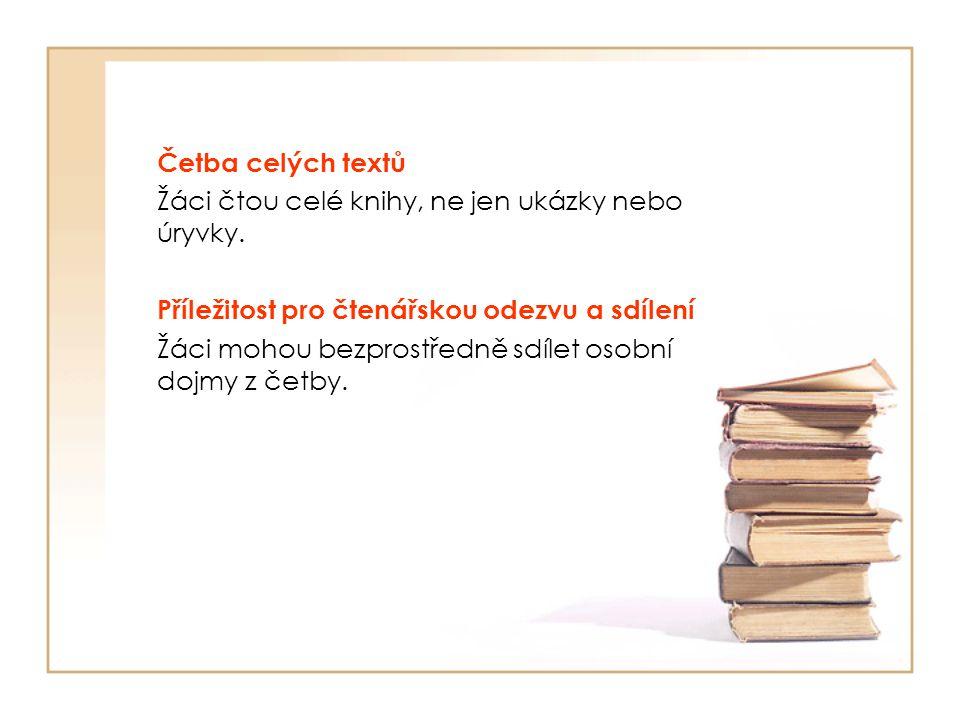 Četba celých textů Žáci čtou celé knihy, ne jen ukázky nebo úryvky. Příležitost pro čtenářskou odezvu a sdílení Žáci mohou bezprostředně sdílet osobní