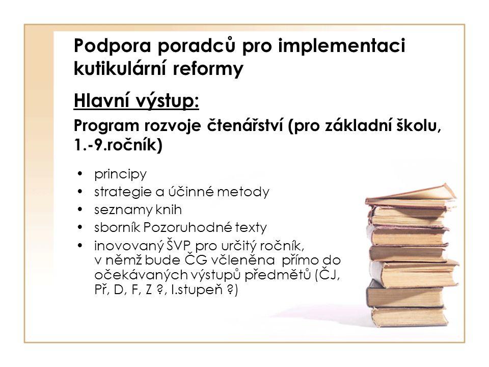 Podpora poradců pro implementaci kutikulární reformy Hlavní výstup: Program rozvoje čtenářství (pro základní školu, 1.-9.ročník) principy strategie a