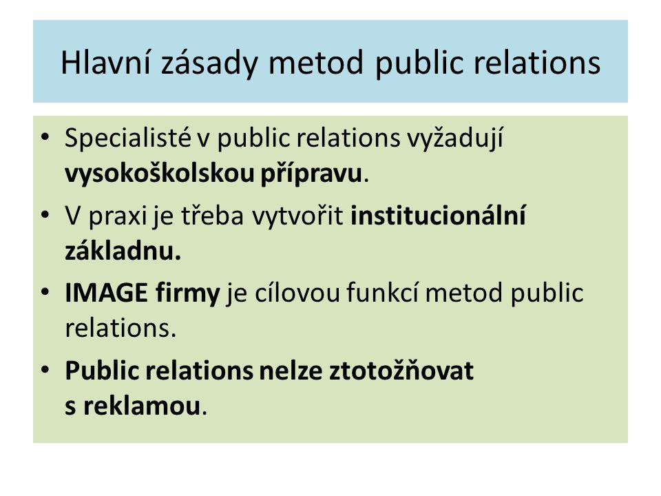 Hlavní zásady metod public relations Specialisté v public relations vyžadují vysokoškolskou přípravu. V praxi je třeba vytvořit institucionální základ