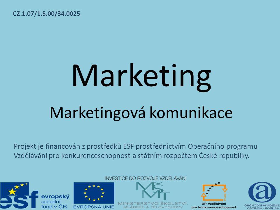 Marketing Marketingová komunikace CZ.1.07/1.5.00/34.0025 Projekt je financován z prostředků ESF prostřednictvím Operačního programu Vzdělávání pro kon
