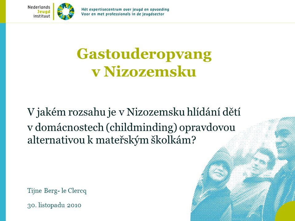 Gastouderopvang v Nizozemsku V jakém rozsahu je v Nizozemsku hlídání dětí v domácnostech (childminding) opravdovou alternativou k mateřským školkám? T