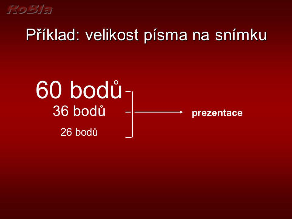 Zásady tvorby prezentace - písmo Velikost písma & vzdálenost publika Velikost písma & vzdálenost publika do 13 m -výška textu 7mm (26 bodů) do 13 m -v