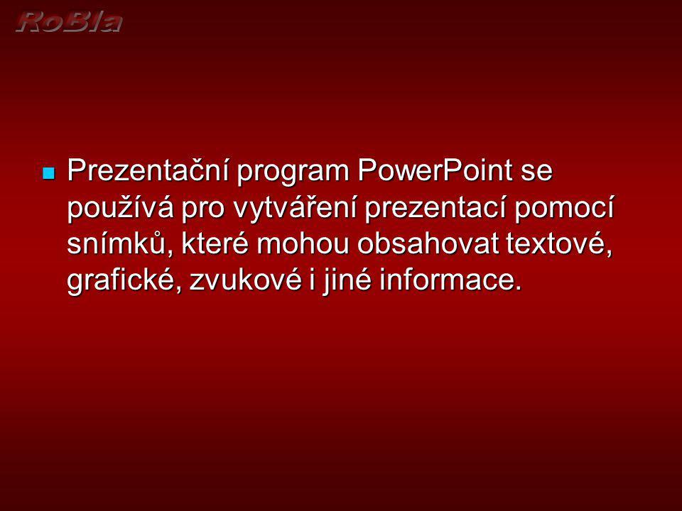 Prezentační program PowerPoint se používá pro vytváření prezentací pomocí snímků, které mohou obsahovat textové, grafické, zvukové i jiné informace.
