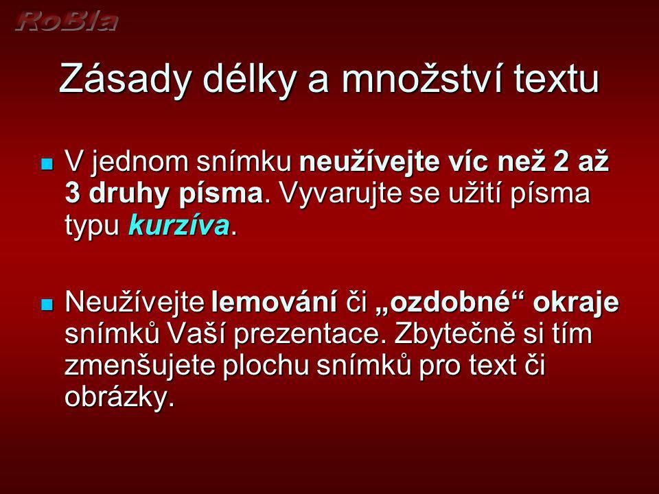 Zásady délky a množství textu Používejte krátké a stručné věty (hesla), ne věty dlouhé a rozvětvené ! Používejte krátké a stručné věty (hesla), ne vět