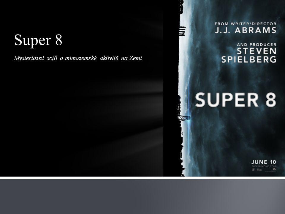 Super 8 Mysteriózní scifi o mimozemské aktivitě na Zemi