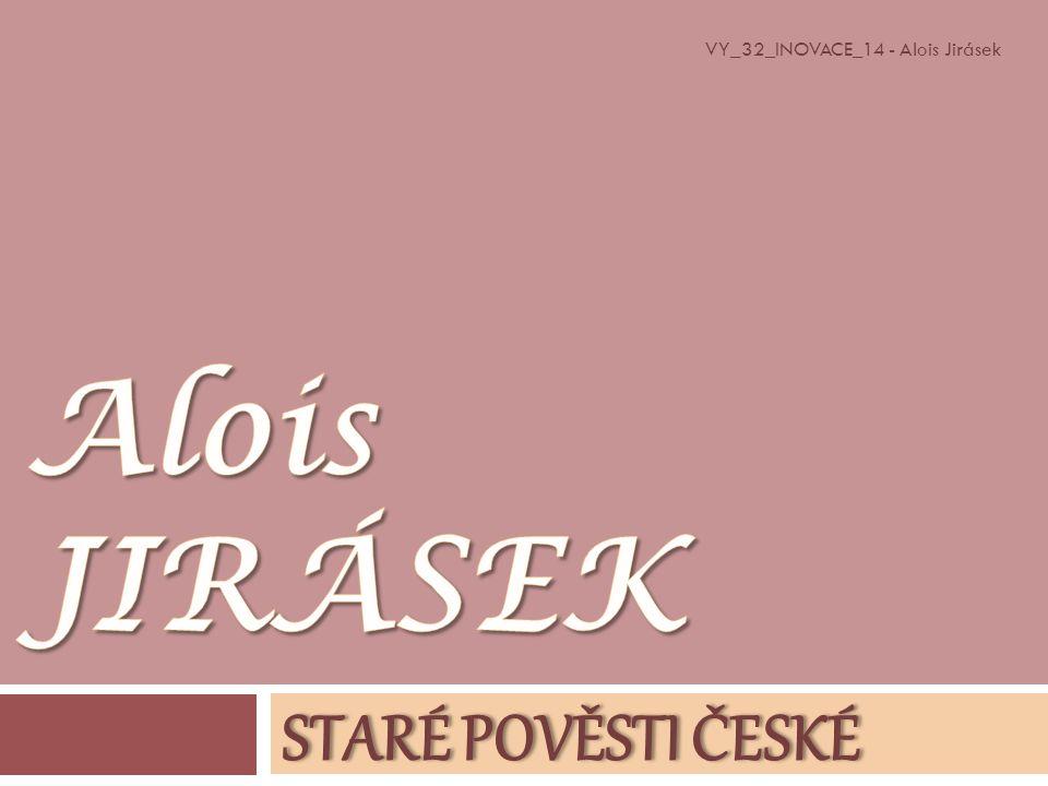 STARÉ POVĚSTI ČESKÉSTARÉ POVĚSTI ČESKÉ VY_32_INOVACE_14 - Alois Jirásek
