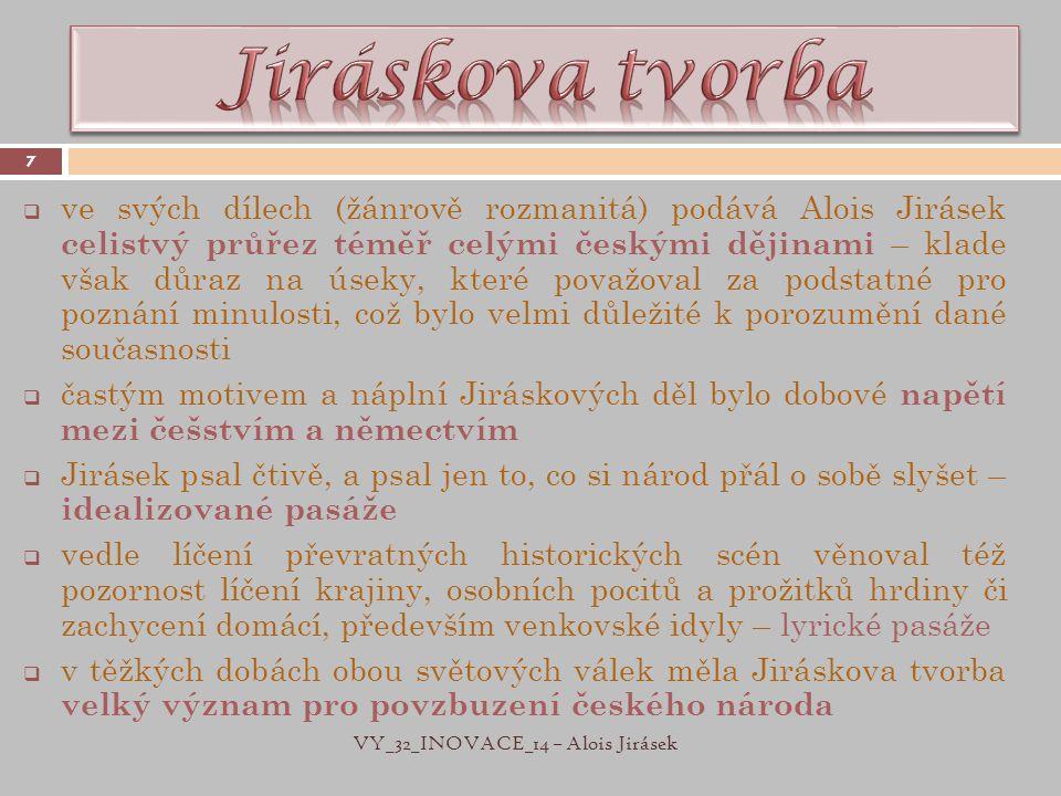 7  ve svých dílech (žánrově rozmanitá) podává Alois Jirásek celistvý průřez téměř celými českými dějinami – klade však důraz na úseky, které považova