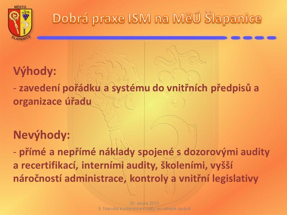 Výhody: - zavedení pořádku a systému do vnitřních předpisů a organizace úřadu Nevýhody: - přímé a nepřímé náklady spojené s dozorovými audity a recert