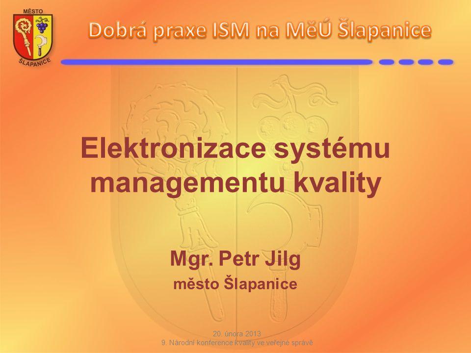 Elektronizace systému managementu kvality Mgr. Petr Jilg město Šlapanice 20. února 2013 9. Národní konference kvality ve veřejné správě