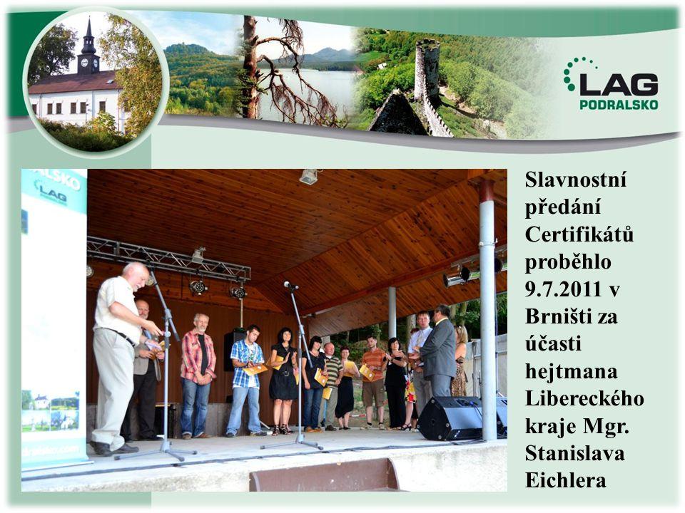 Slavnostní předání Certifikátů proběhlo 9.7.2011 v Brništi za účasti hejtmana Libereckého kraje Mgr. Stanislava Eichlera